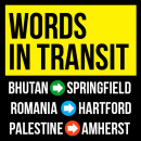 Words in Transit: Bhutan to Springfield, Romania to Hartford, Palestine to Amherst - Launch Event