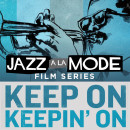Jazz a la Mode Film Series: Keep On Keepin' On