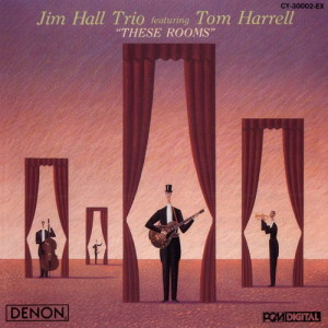Jim-Hall-Trio-feauturing-Tom-Harrell-These-Rooms-1988-FLAC