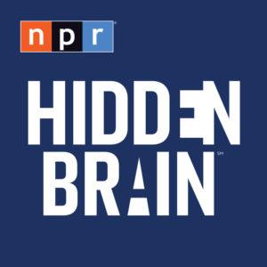 Hidden Brain NPR Podcast