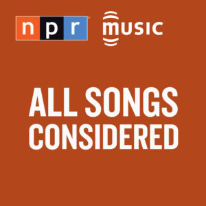 All Songs Considered Podcast NPR
